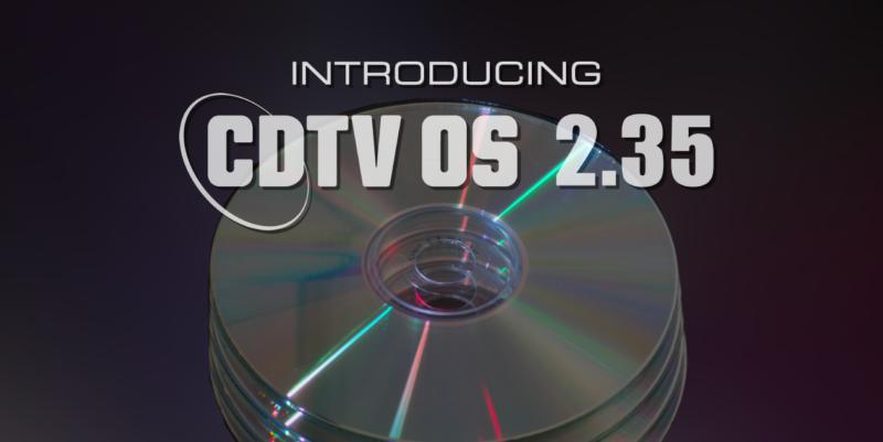 Introducing CDTV OS 2.35